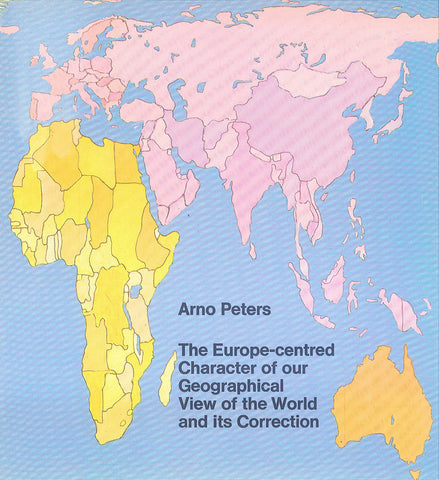 The Europe-centred Character of our Geographical View of the World and its Correction - by Arno Peters * digital $1 - personal use only