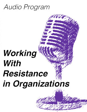 Working With Resistance in Organizations * digital free * (Empowerment) MP3 audio program