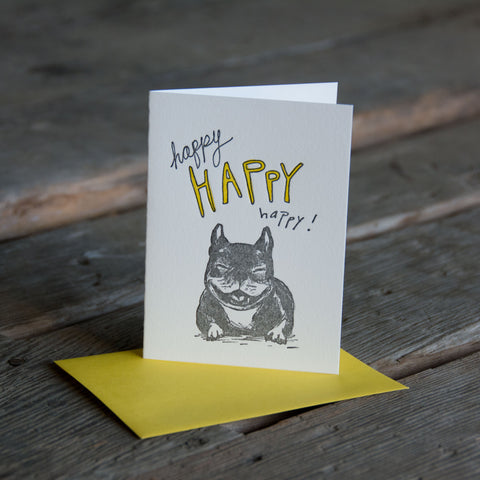 Happy happy happy dog, frenchie, french bull dog, letterpress printed eco friendly