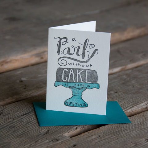 A party without CAKE is just a meeting, Quote letterpress printed eco friendly