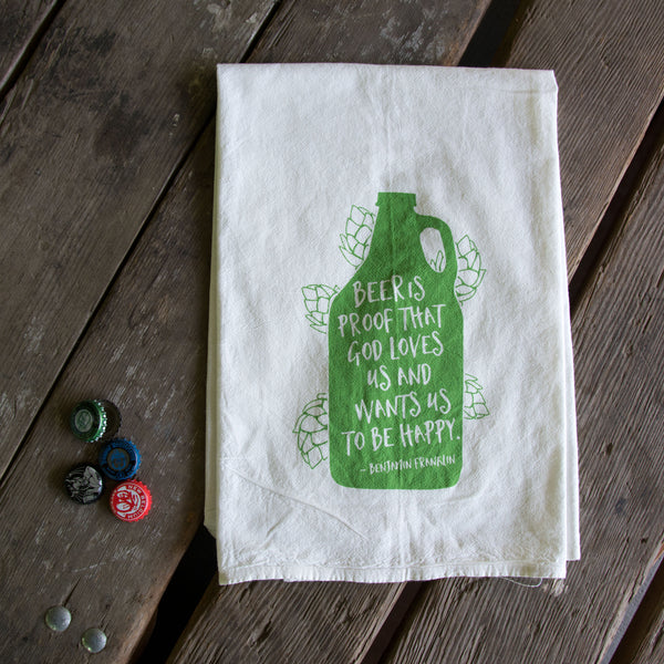 Beer is Proof Screen Printed Tea Towel, flour sack towel Ben Franklin quote