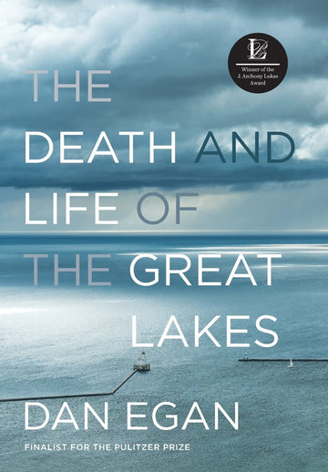 The Life and Death of the Great Lakes by Dan Eagan