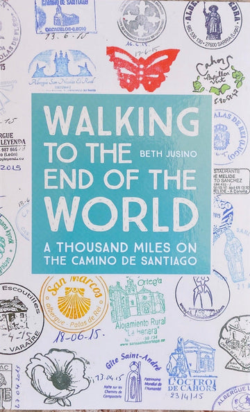 Walking To The End Of The World: a 1,000 miles on the Camino de Santiago