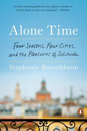 Alone Time: Four Seasons, Four Cities & the Pleasure of Solitude