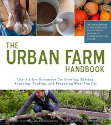 The Urban Farm Handbook: City-Slicker Resources for Growing, Raising, Sourcing...