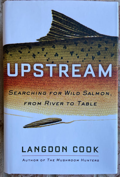 Upstream-Searching For Wild Salmon From River to Table hardcover