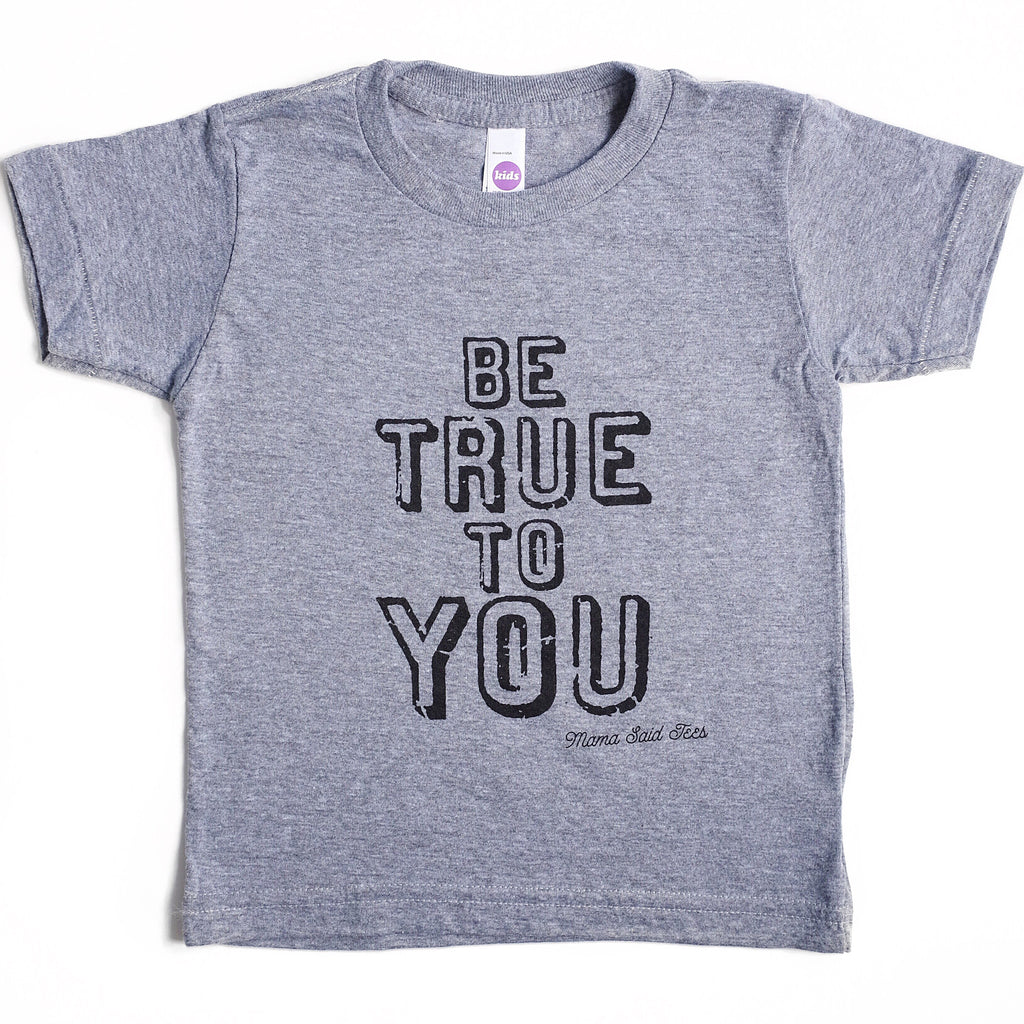 BE TRUE TO YOU KIDS T-SHIRT