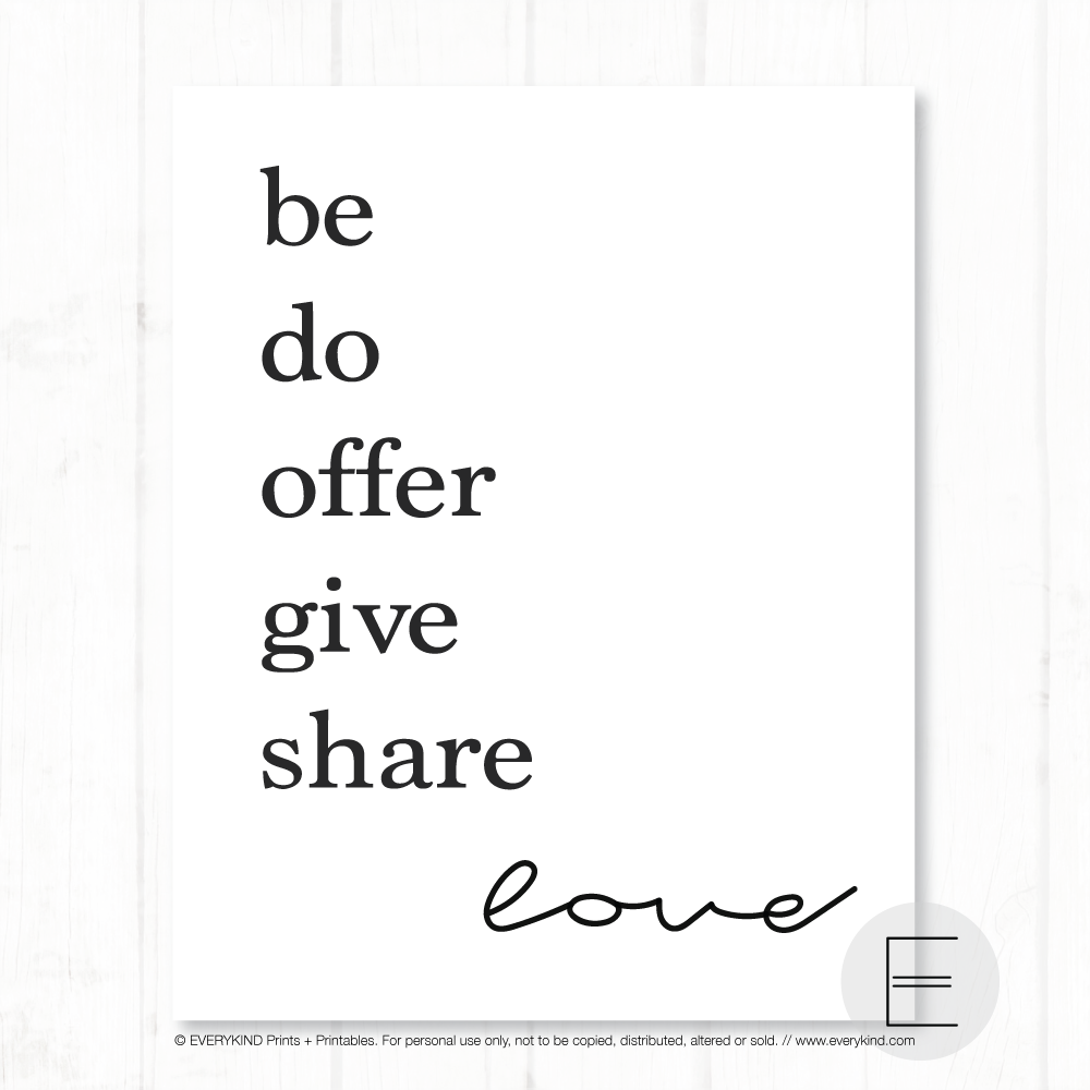 Be, do, offer, give, share love print by EVERYKIND