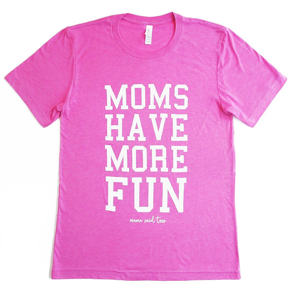 MOMS HAVE MORE FUN ADULT GRAPHIC T-SHIRT BY EVERYKIND