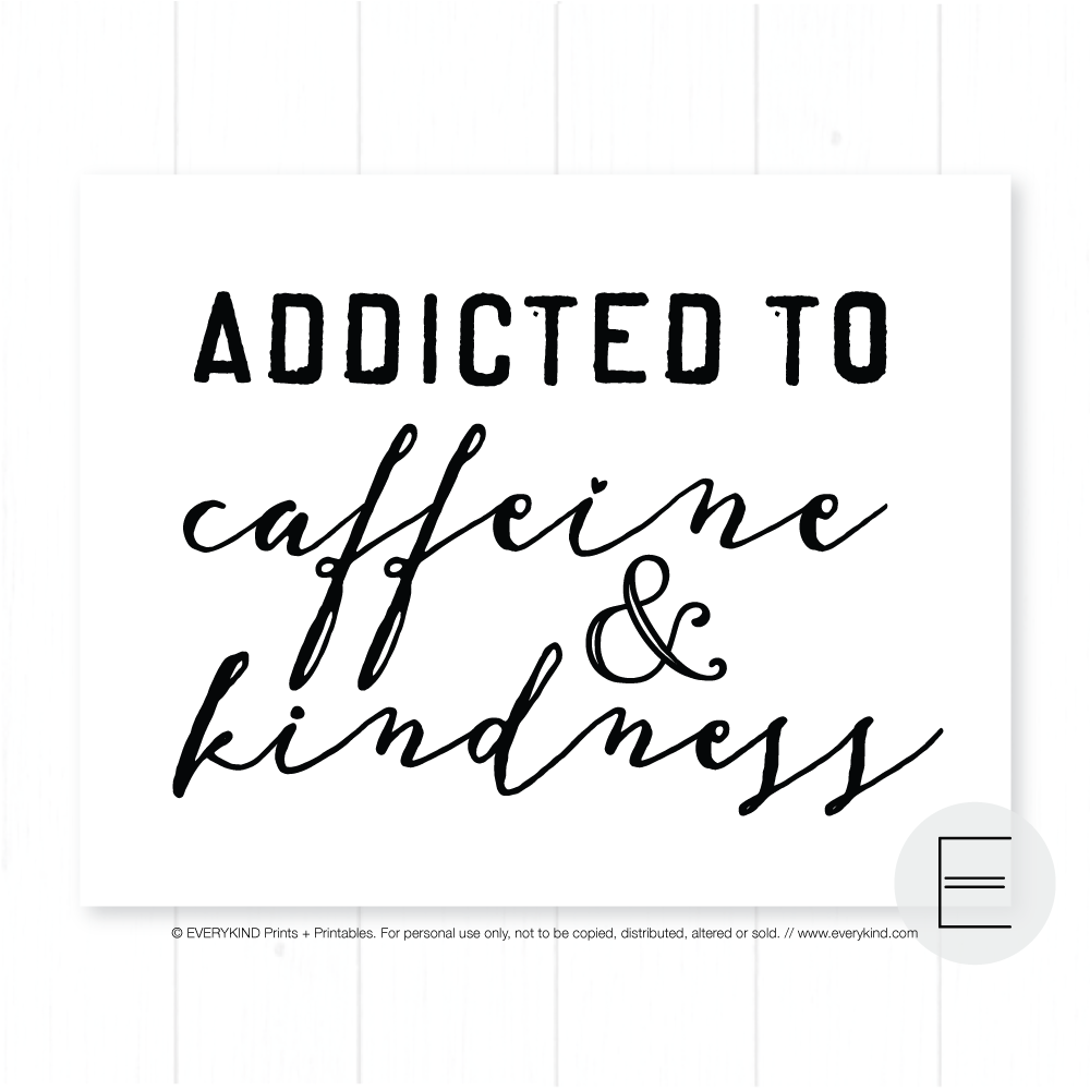 Addicted to Caffeine and Kindness Print by EVERYKIND