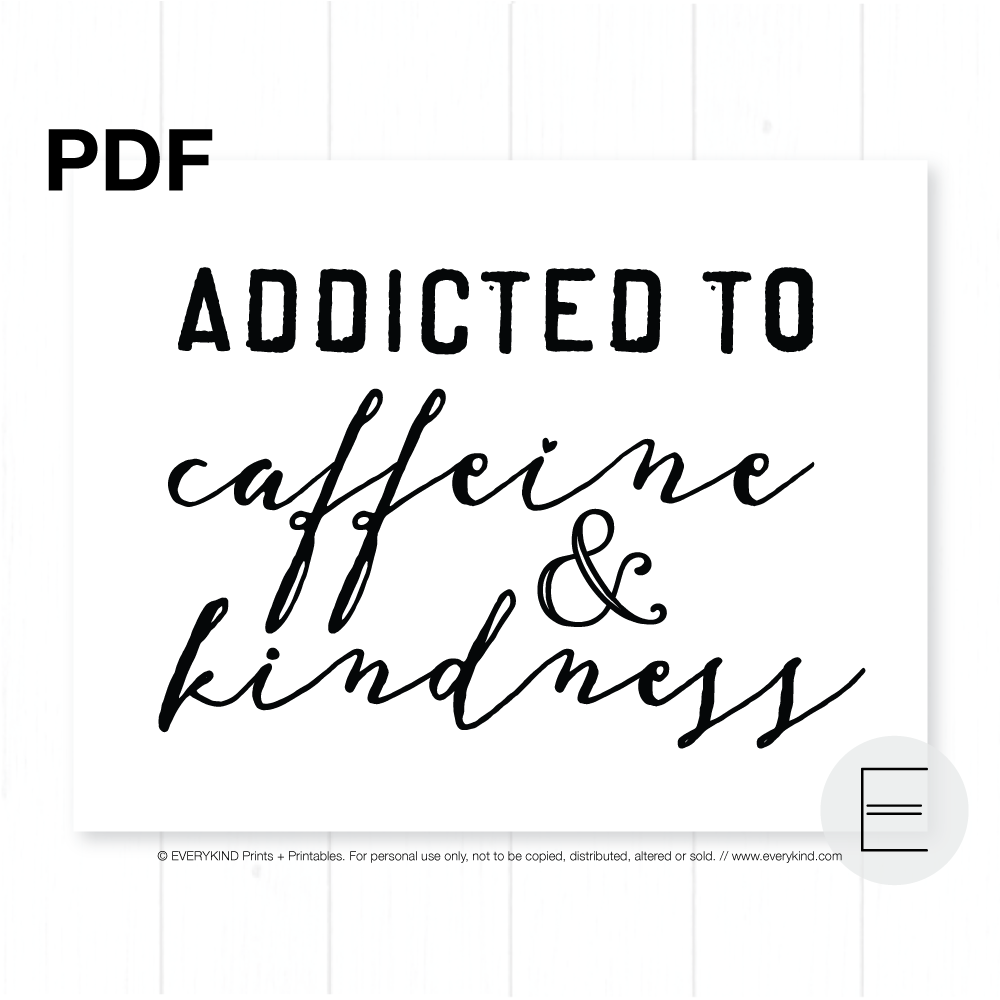 ADDICTED TO CAFFEINE AND KINDNESS PRINTABLE/PDF