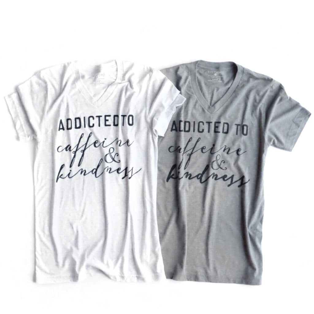 ADDICTED TO CAFFEINE & KINDNESS ADULT T-SHIRT