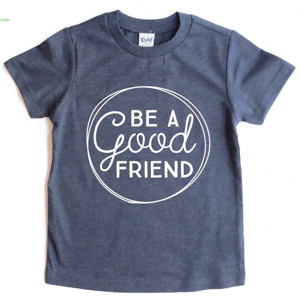 BE A GOOD FRIEND KIDS T-SHIRT