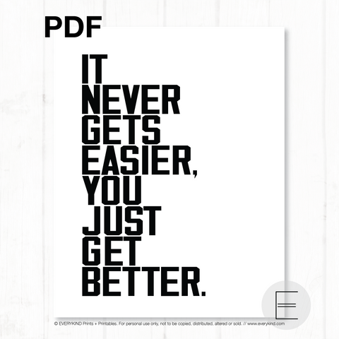 IT NEVER GETS EASIER, YOU JUST GET BETTER PDF BY EVERYKIND