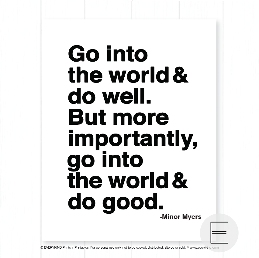 GO OUT INTO THE THE WORLD AND DO GOOD PRINT