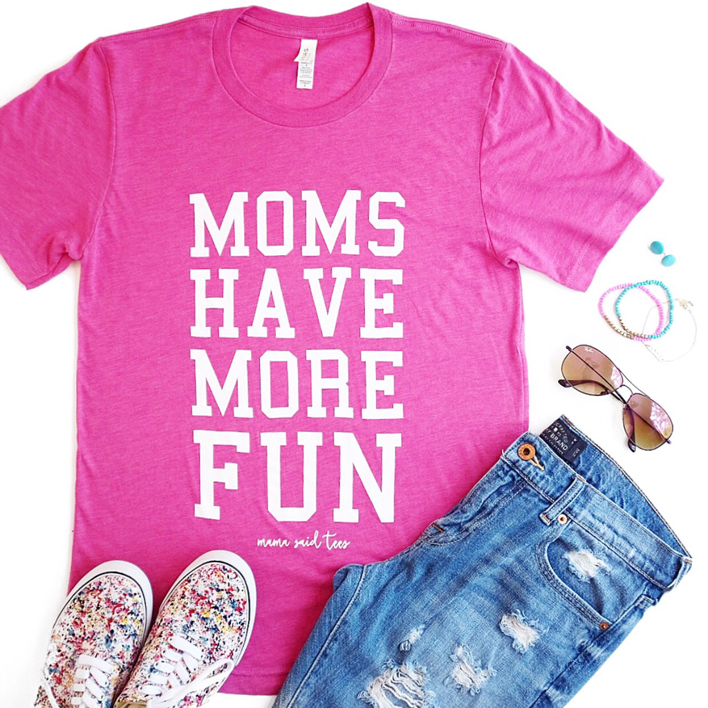 MOMS HAVE MORE FUN ADULT T-SHIRT