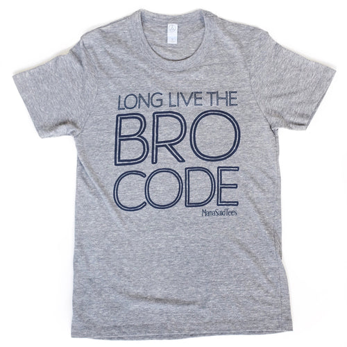 LONG LIVE THE BRO CODE ADULT - Mama Said Tees