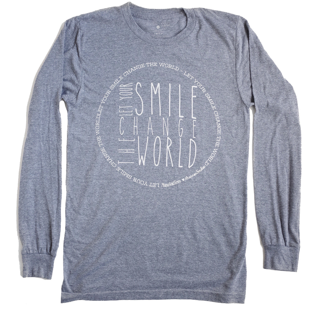LET YOUR SMILE CHANGE THE WORLD ADULT LONG SLEEVE ♡ For Shannon