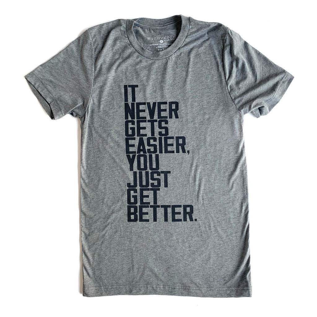 IT NEVER GETS EASIER, YOU JUST GET BETTER T-SHIRT/TANK TOP