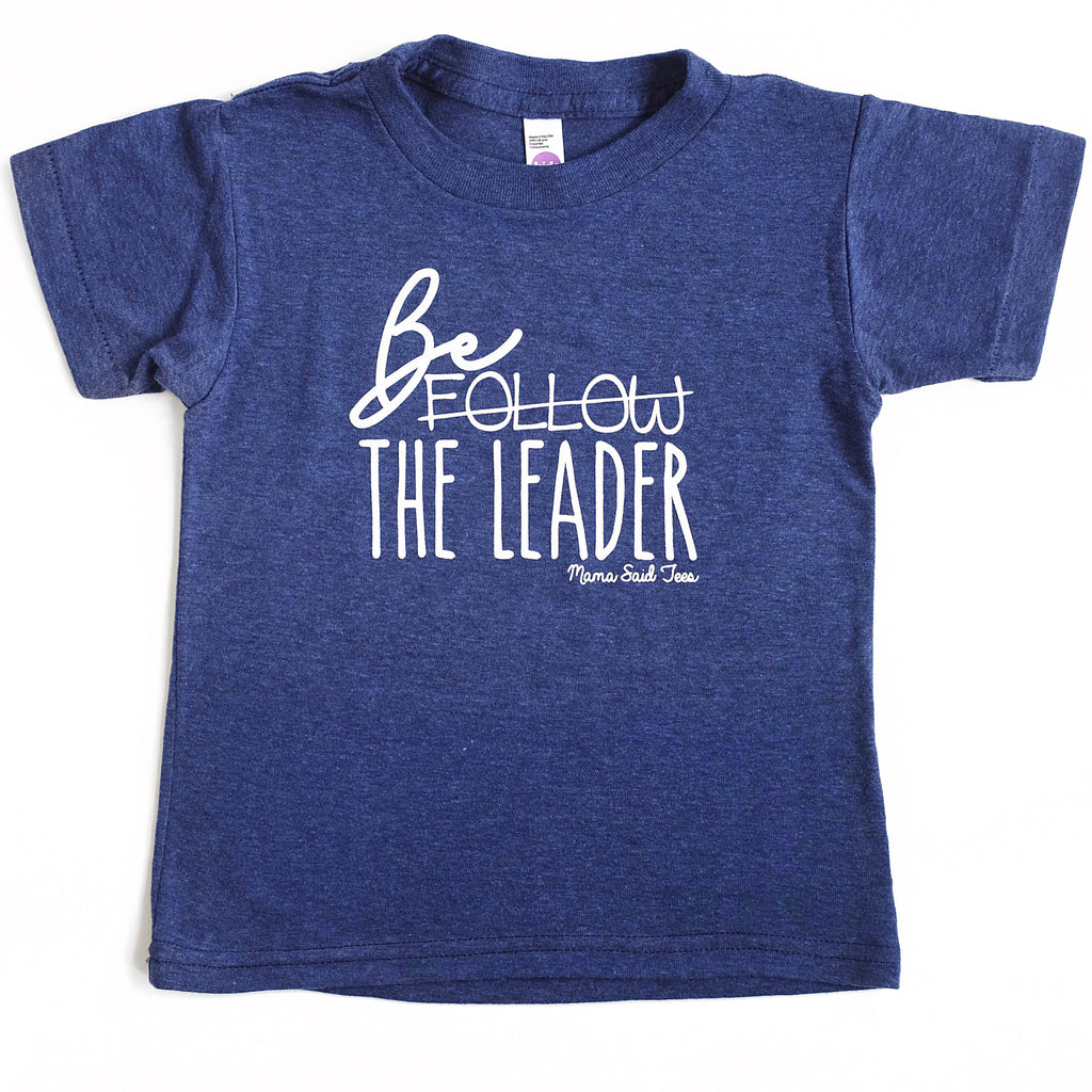 BE THE LEADER - Mama Said Tees