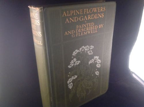 Alpine Flowers and Gardens by G Flemwell 1910 First Edition