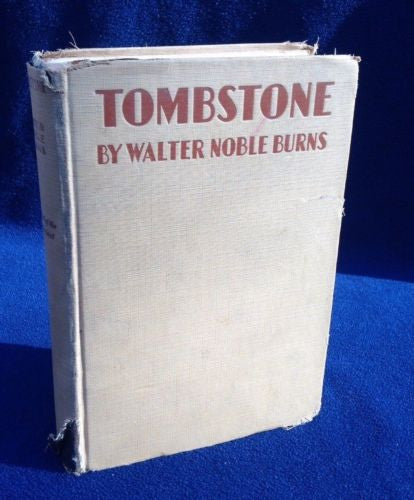 TOMBSTONE An Iliad Of The Southwest by Walter Noble Burns 1929