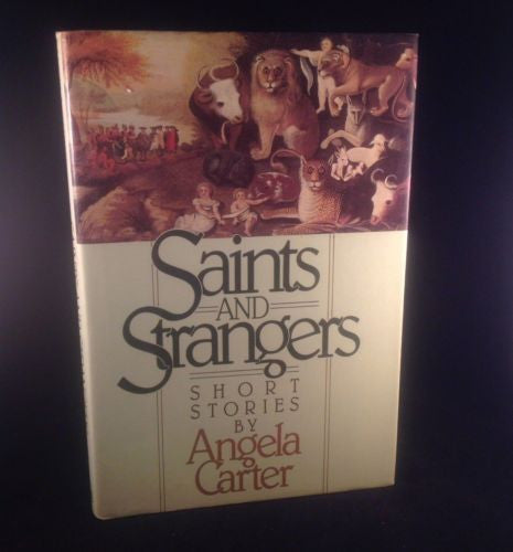 SAINTS AND STRANGERS by Angela CARTER First Edition