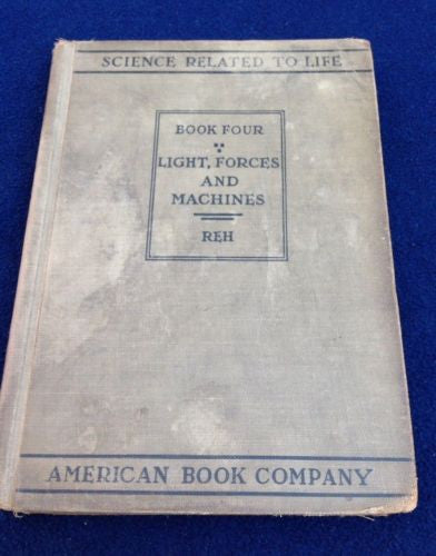 Science Related to Life: Light, Forces and Machines, Book Four by Frank Reh 1932