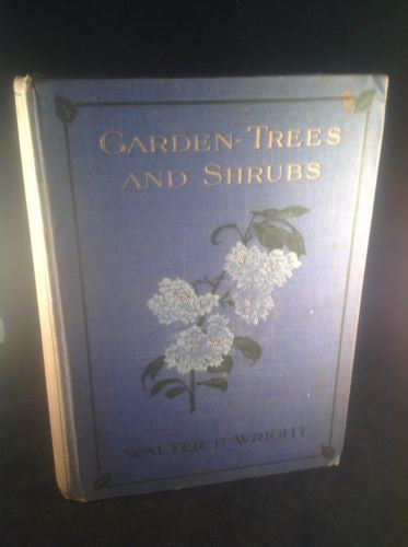 Garden Trees and Shrubs by Walter P Wright 1913