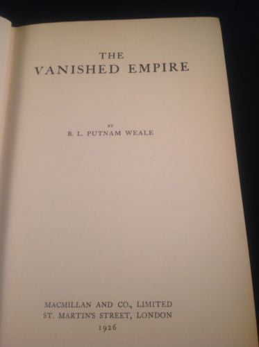 The Vanished Empire by B.L  Putnam Weale 1926 First Edition China