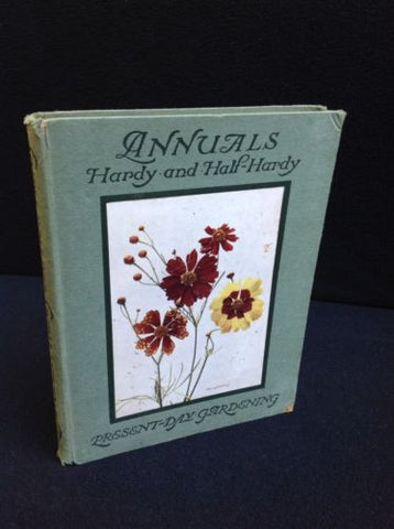 Annuals Hardy and Half-Hardy by Charles H. Curtis RARE
