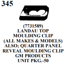 (7731589) LANDAU TOP MOULDING CLIP (ALL MAKES & MODELS) ALSO; QUARTER PANEL REVEAL MOULDING CLIP GM PRODUCTS UNIT PKG.-50