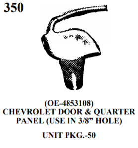 "MOULDING CLIPS WE 350 (OE-4853108) CHEVROLET DOOR & QUARTER PANEL (USE IN 3/8"" HOLE) UNIT PKG.-50"