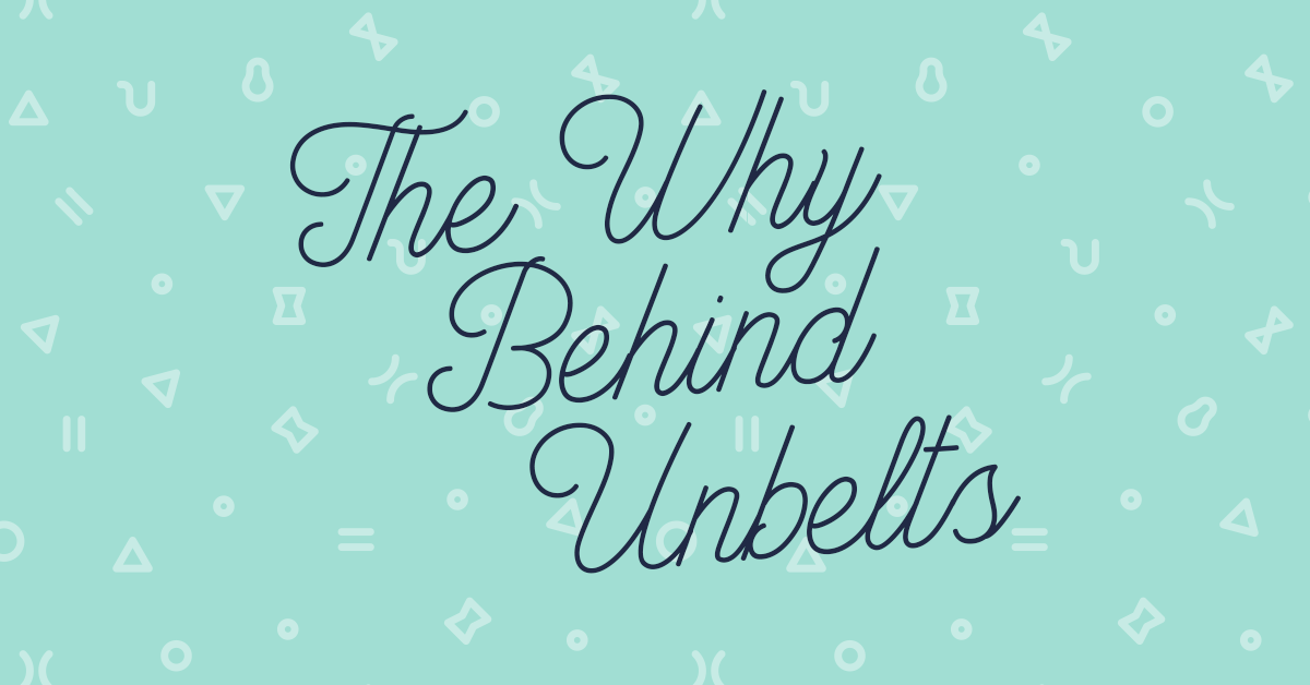 the why behind unbelts