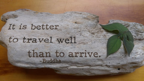 Buddha - It is better to travel well than to arrive