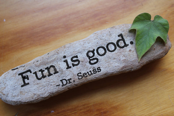 Dr. Seuss - Fun is good.