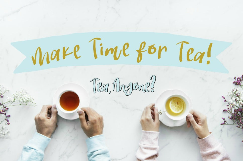 Why we all should Make Time for Tea!