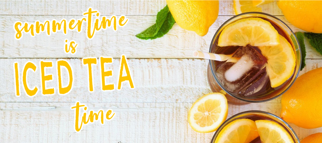 Summertime is Iced Tea Time!