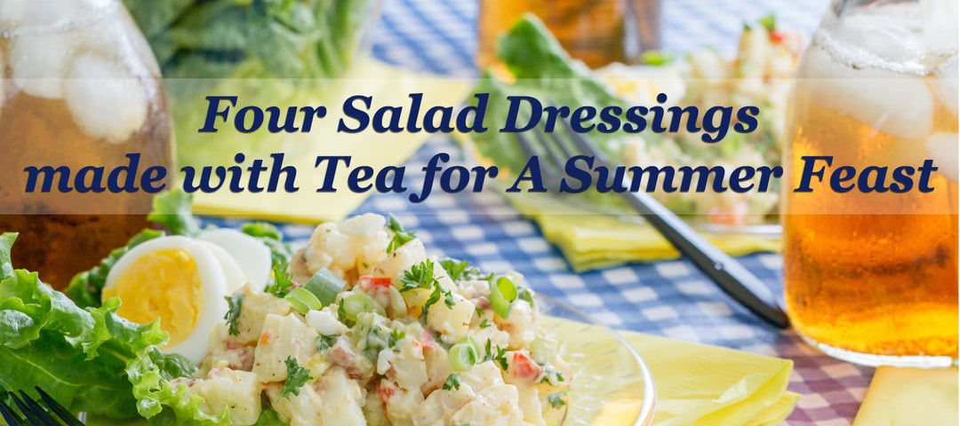 Four Salad Dressings made with Tea for A Summer Feast