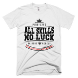 """ ALL SKILLS / NO LUCK"" tee"