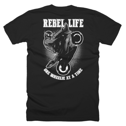 ONE WHEELIE AT A TIME: Rebel Life t-shirt Version 2.0 (UNISEX)