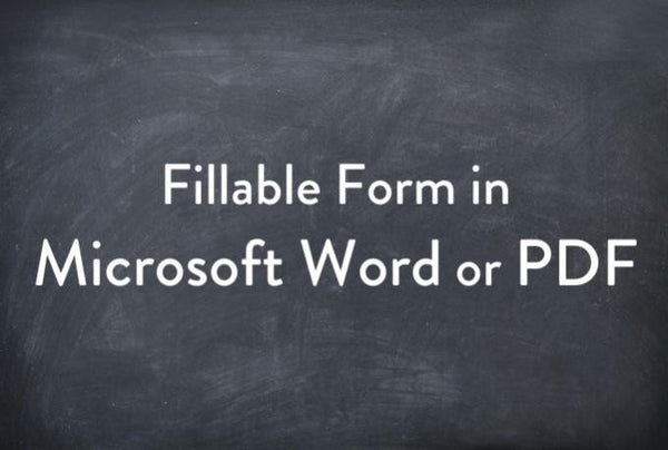 Fillable Form in Microsoft Word or PDF