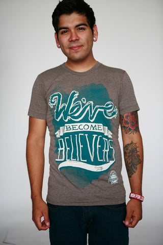 We've Become Believers T-Shirt