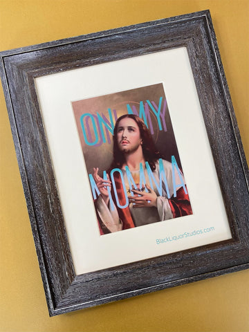 On my Momma 8x10 framed ART PRINT