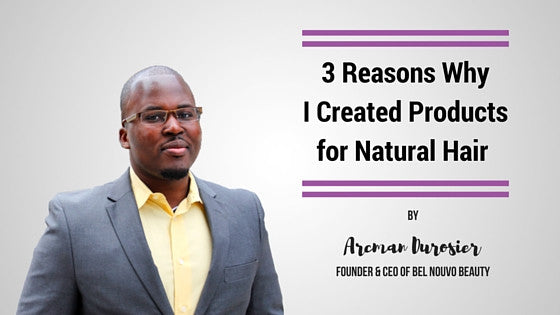 3 Reasons Why I Created Products for Natural Hair