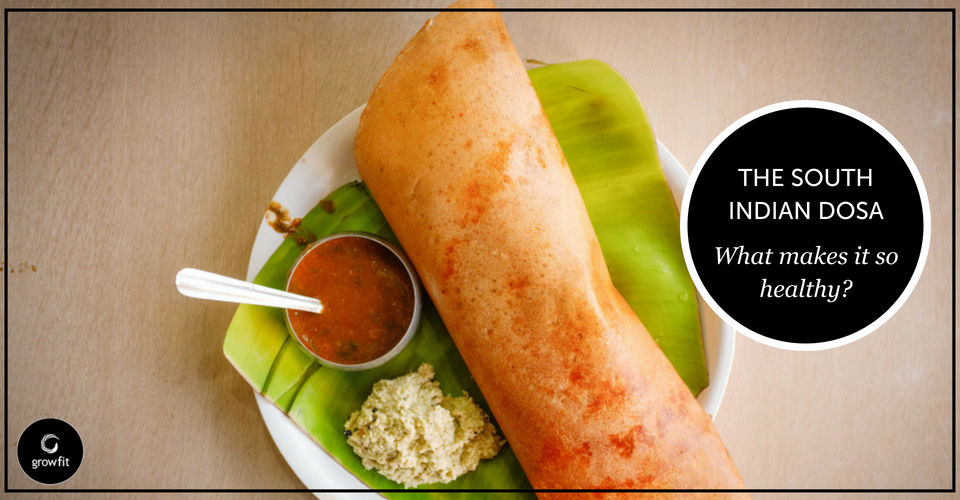 Why the South Indian Dosa is a Healthy Option