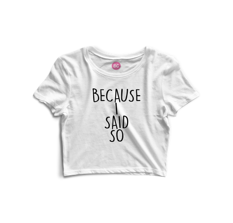 BecauseISaidSo Crop Top