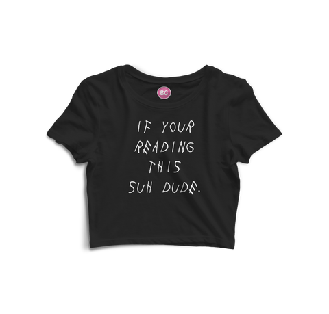 IfYourReadingThisSuhDude Crop Top