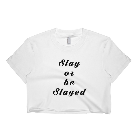 Slay Or Be Slayed Crop Top