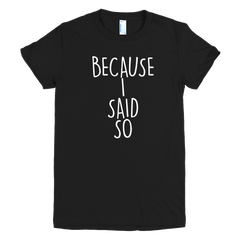 BecauseISaidSo Girls T-Shirt